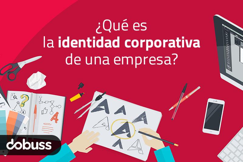 ¿Qué es la identidad corporativa de una empresa? - Dobuss