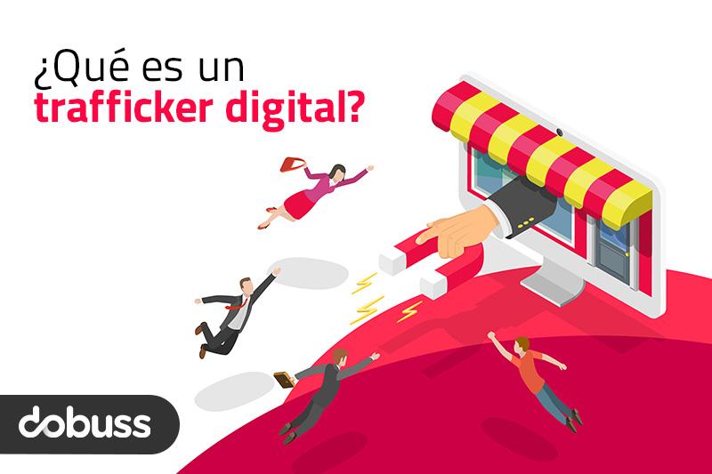 ¿Qué es un trafficker digital? - Dobuss