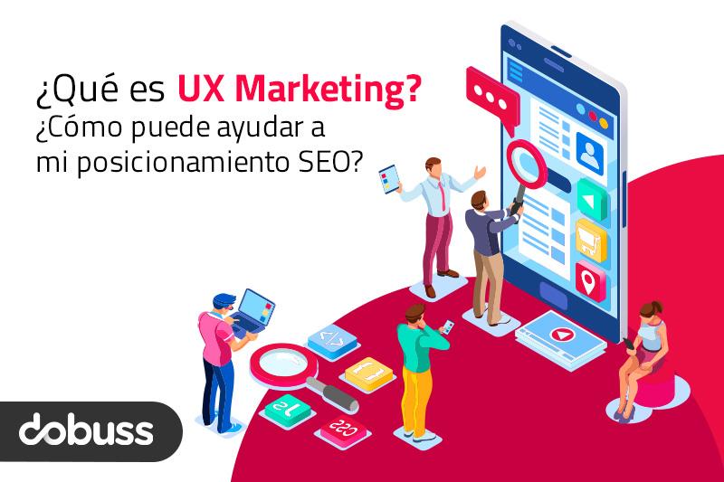 Qué es UX Marketing y cómo puede ayudar a mi posicionamiento SEO