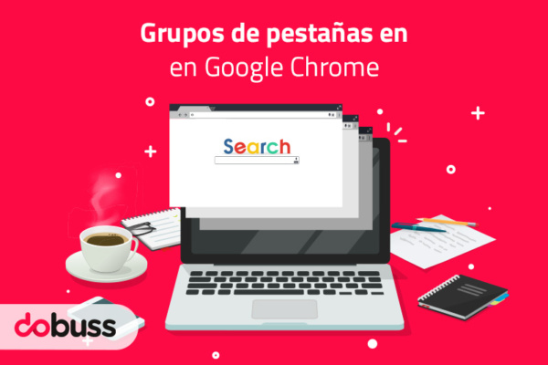 Agrupar Pestañas en Google Chrome - Dobuss