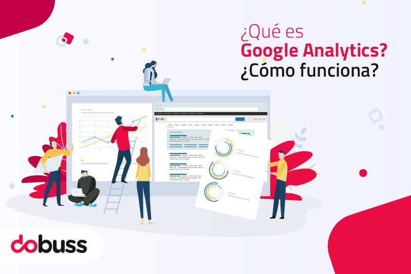 ¿Qué es Google Analytics y cómo funciona? - Dobuss