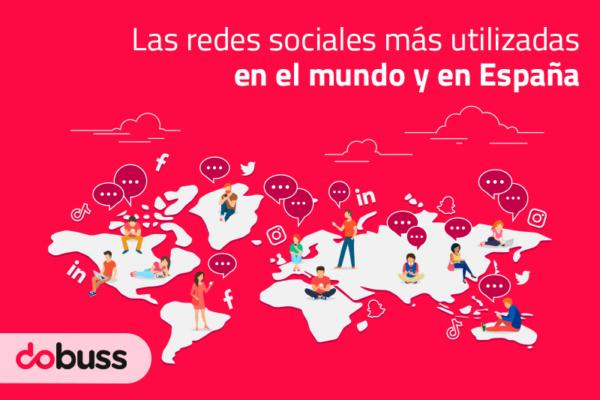Las Redes Sociales más utilizadas en el mundo y en España - Dobuss