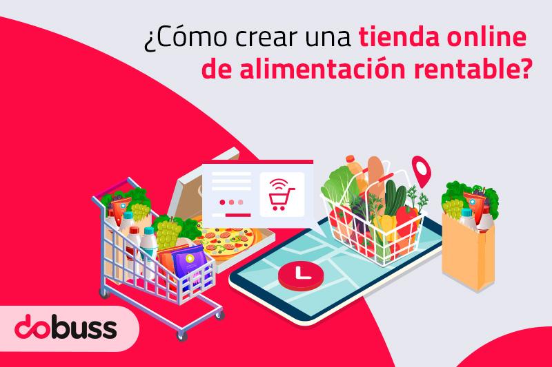 ¿Cómo crear una tienda online de alimentación rentable? - Dobuss
