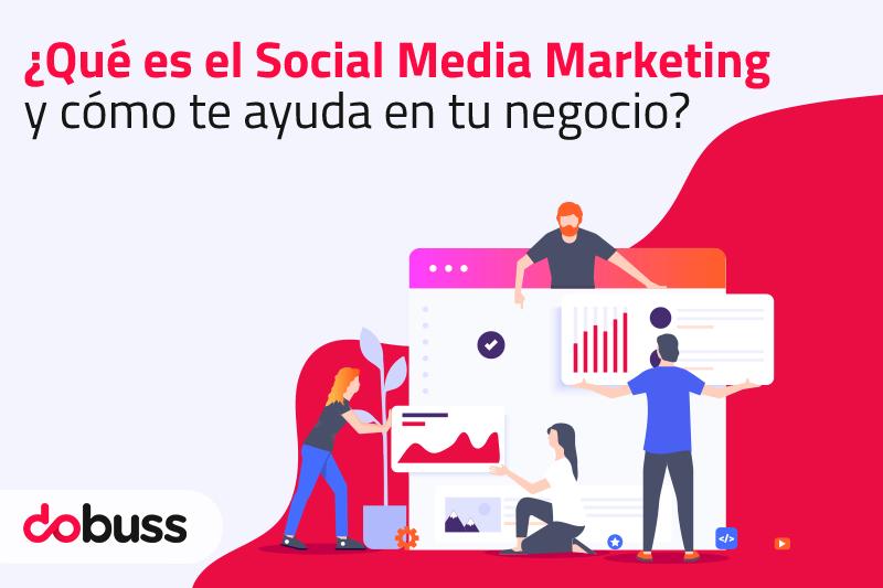¿Qué es el Social Media Marketing y cómo te ayuda en tu negocio? - Dobuss