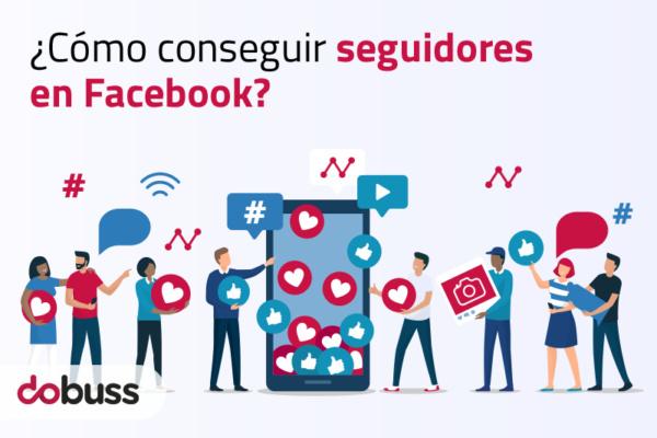 ¿Cómo conseguir seguidores en Facebook? - Dobuss